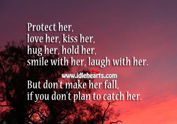 If You Don't Plan to Catch Her, Don't Make Her Fall.