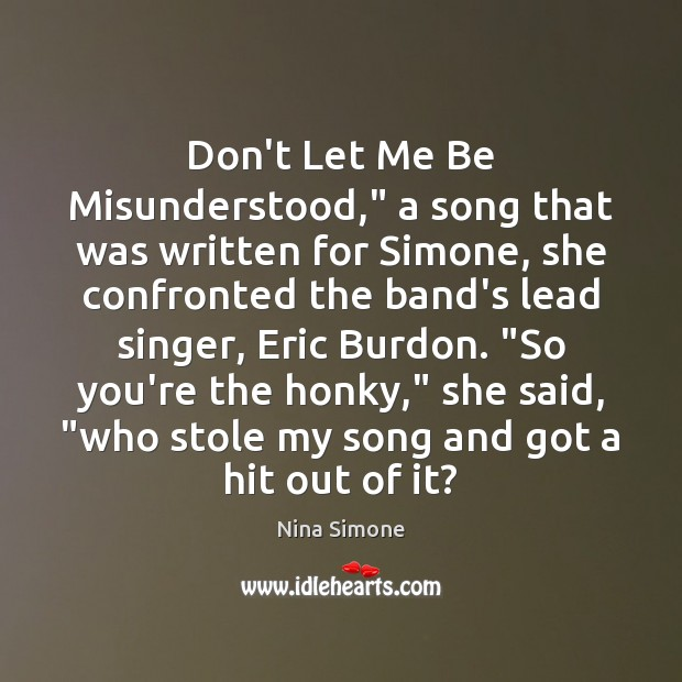 """Nina Simone Picture Quote image saying: Don't Let Me Be Misunderstood,"""" a song that was written for Simone,"""