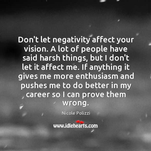 Don't let negativity affect your vision. A lot of people have said Nicole Polizzi Picture Quote