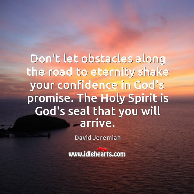 Don't let obstacles along the road to eternity shake your confidence in Image