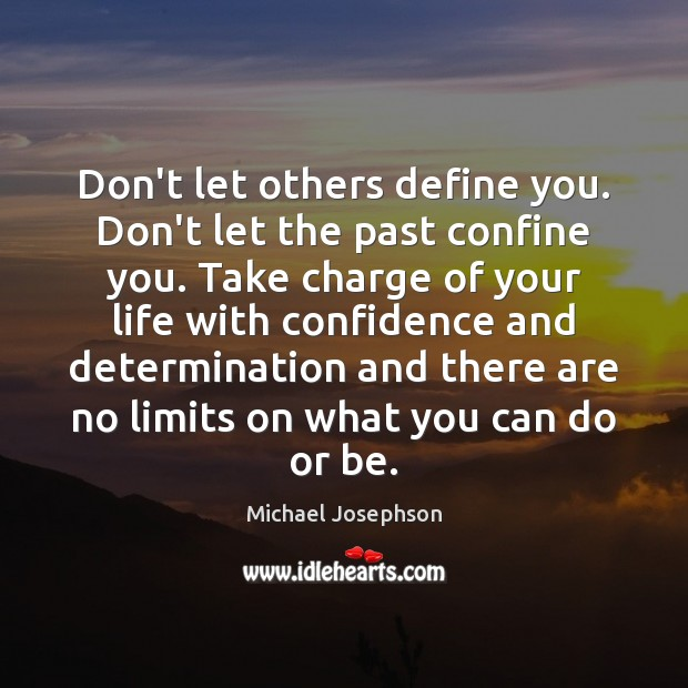 Don't let others define you. Don't let the past confine you. Take Michael Josephson Picture Quote