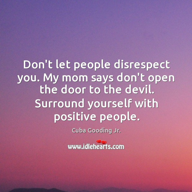 Don't let people disrespect you. My mom says don't open the door Image