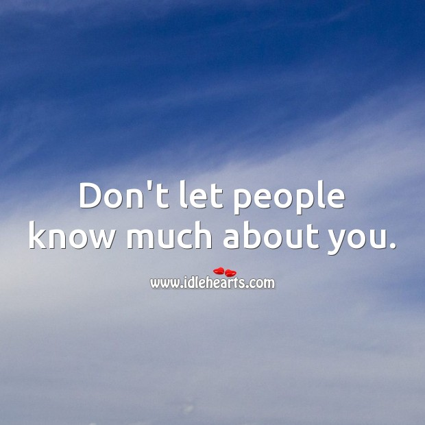 Don't let people know much about you. Advice Quotes Image
