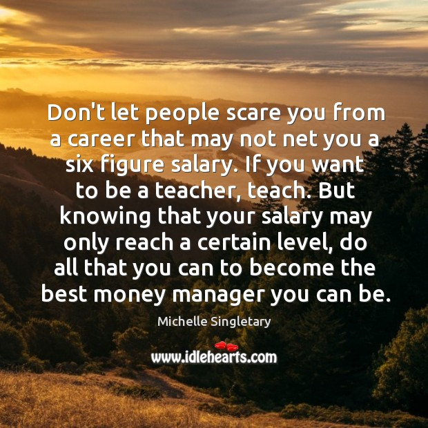 Don't let people scare you from a career that may not net Michelle Singletary Picture Quote