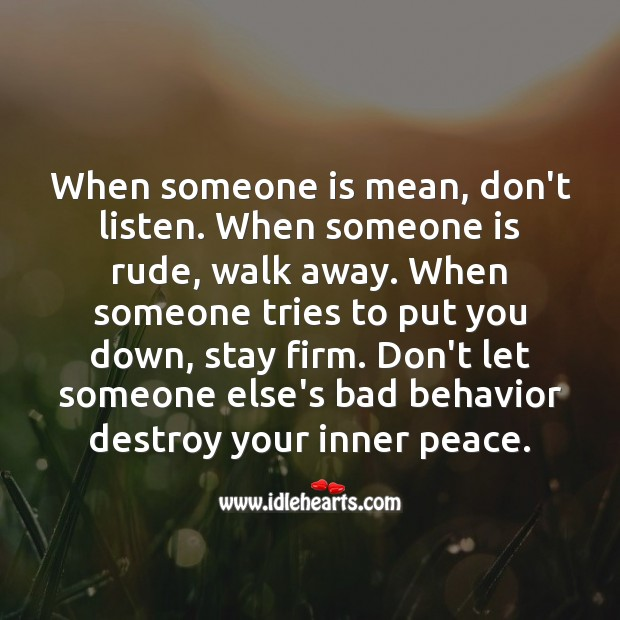 Don't let someone else's bad behavior destroy your inner peace. Advice Quotes Image