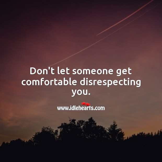 Image, Don't let someone get comfortable disrespecting you.