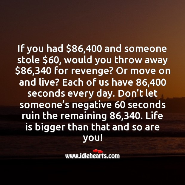 Don't let someone's negative 60 seconds ruin the remaining 86,340. Move On Quotes Image
