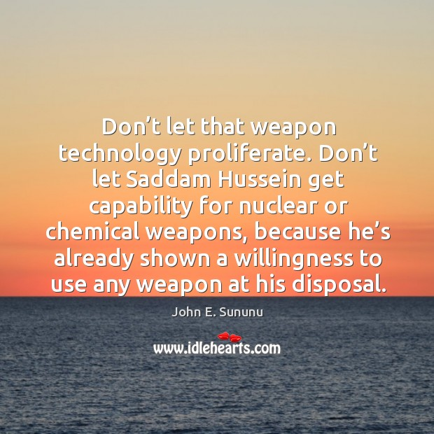 Don't let that weapon technology proliferate. Don't let saddam hussein get capability Image