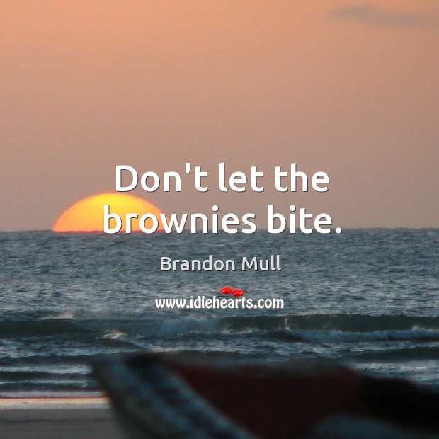 Don't let the brownies bite. Image