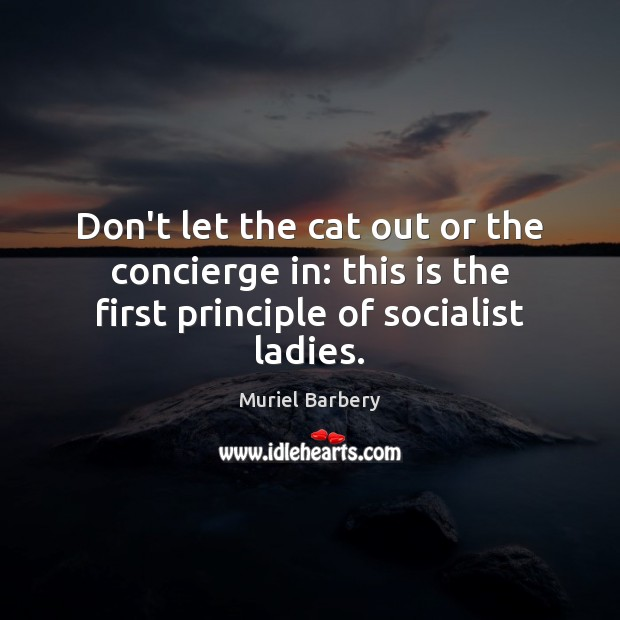 Don't let the cat out or the concierge in: this is the Muriel Barbery Picture Quote