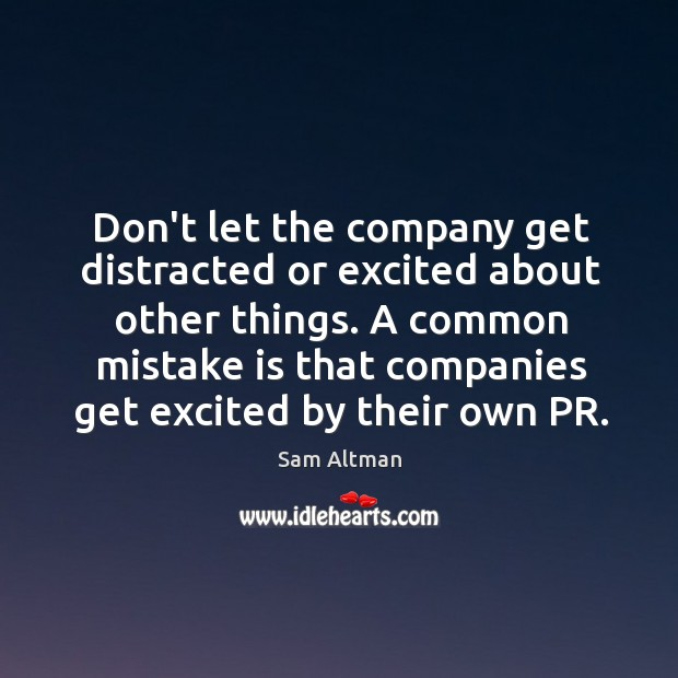 Image, Don't let the company get distracted or excited about other things. A