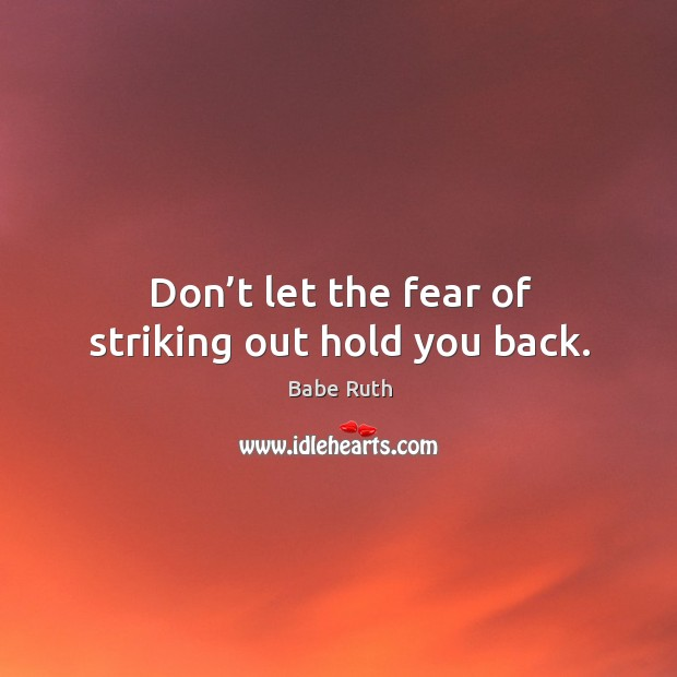 Don't let the fear of striking out hold you back. Babe Ruth Picture Quote