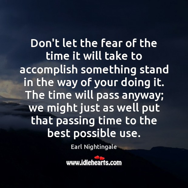 Don't let the fear of the time it will take to accomplish Earl Nightingale Picture Quote