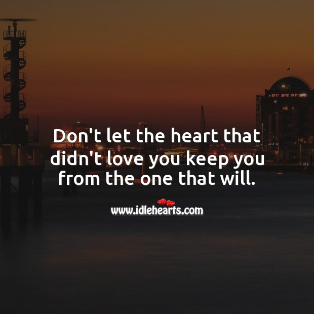 Don't let the heart that didn't love you keep you from the one that will. Heart Touching Quotes Image