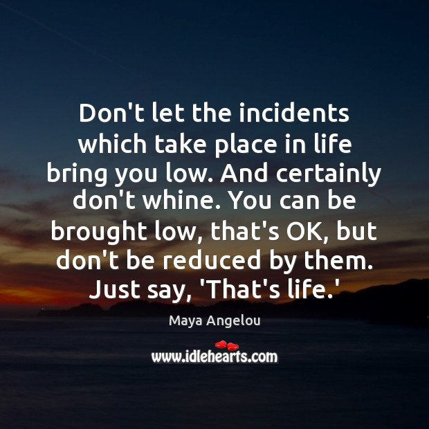 Image, Don't let the incidents which take place in life bring you low.