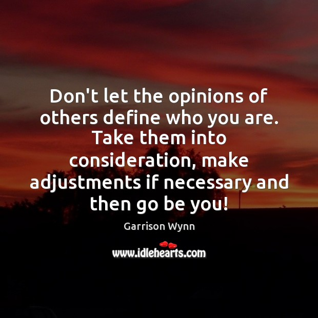 Don't let the opinions of others define who you are. Take them Be You Quotes Image