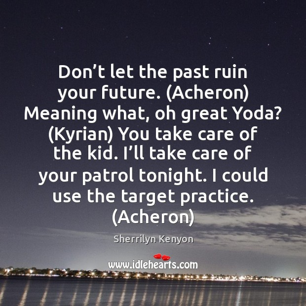 Don't let the past ruin your future. (Acheron) Meaning what, oh Image