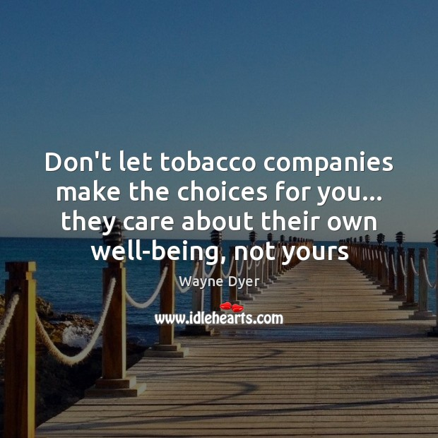 Don't let tobacco companies make the choices for you… they care about Image