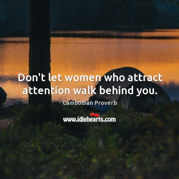 Don't let women who attract attention walk behind you. Cambodian Proverbs Image