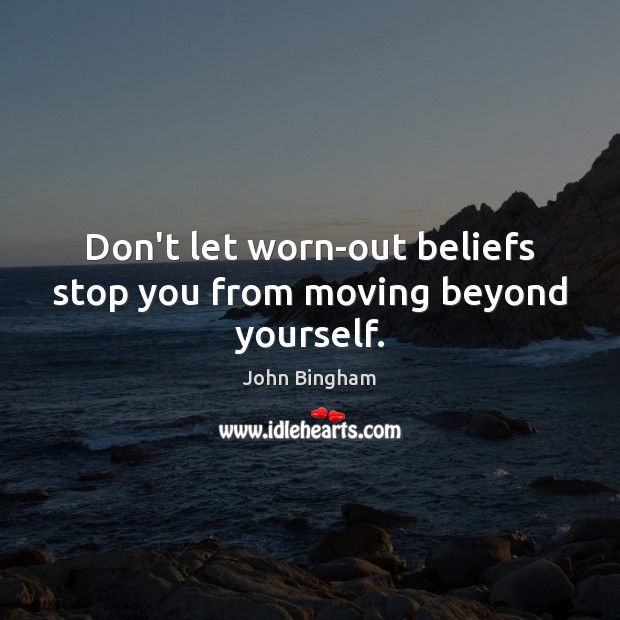 Don't let worn-out beliefs stop you from moving beyond yourself. Image