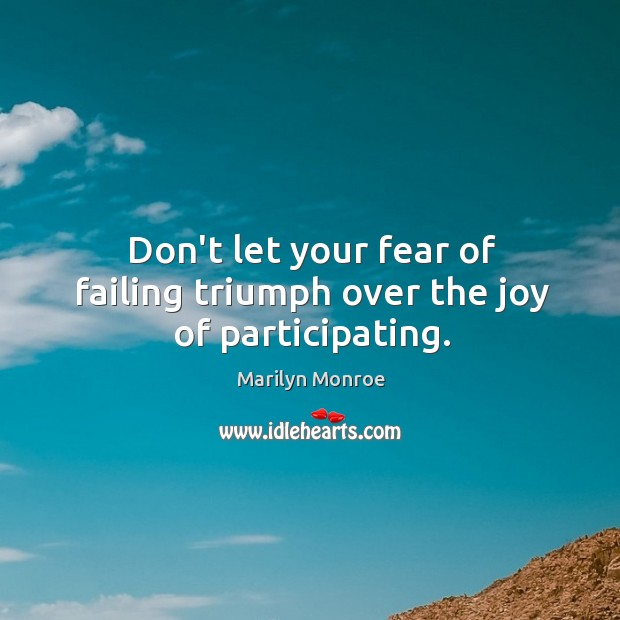 Image, Don't let your fear of failing triumph over the joy of participating.