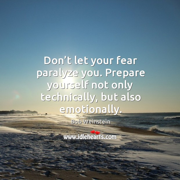 Image, Don't let your fear paralyze you. Prepare yourself not only technically, but also emotionally.