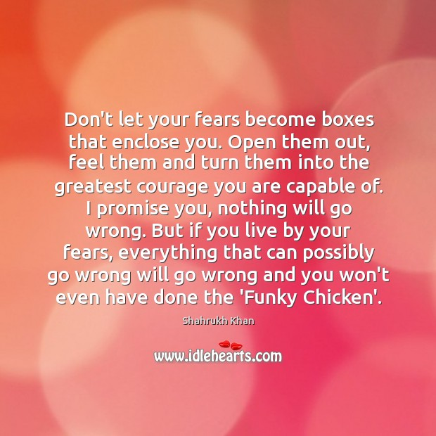 Image, Don't let your fears become boxes that enclose you. Open them out,