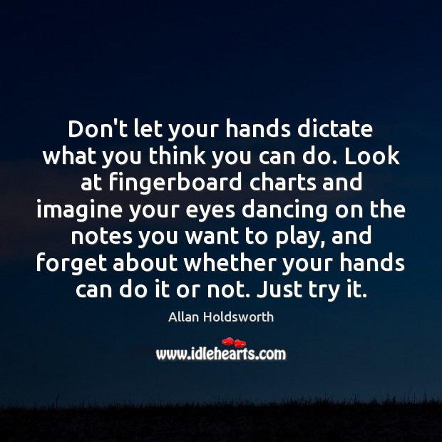 Image, Don't let your hands dictate what you think you can do. Look