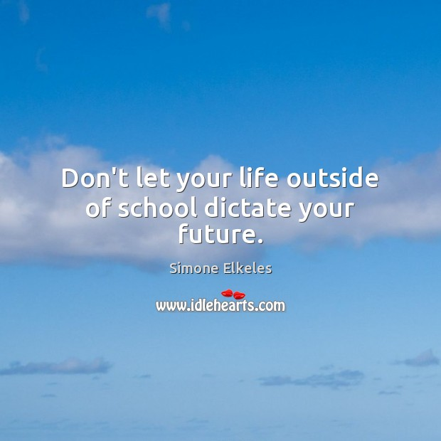 Don't let your life outside of school dictate your future. Image