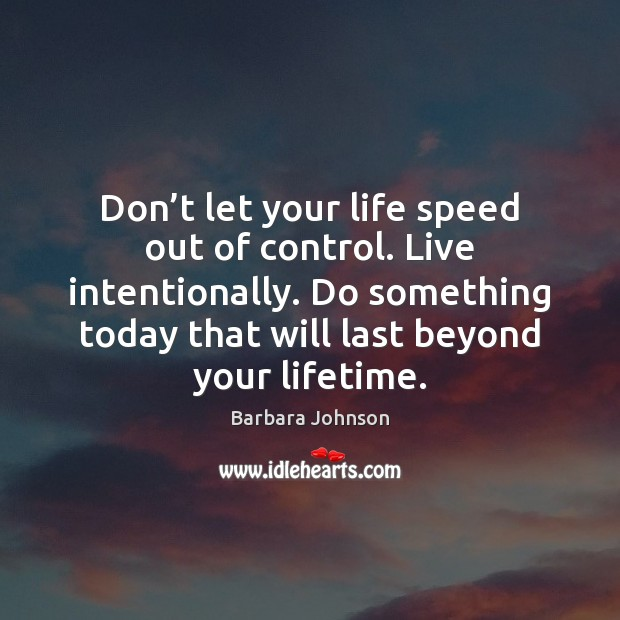Don't let your life speed out of control. Live intentionally. Do Barbara Johnson Picture Quote