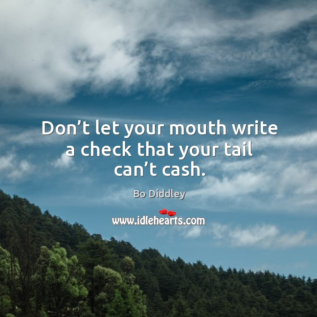 Image, Don't let your mouth write a check that your tail can't cash.