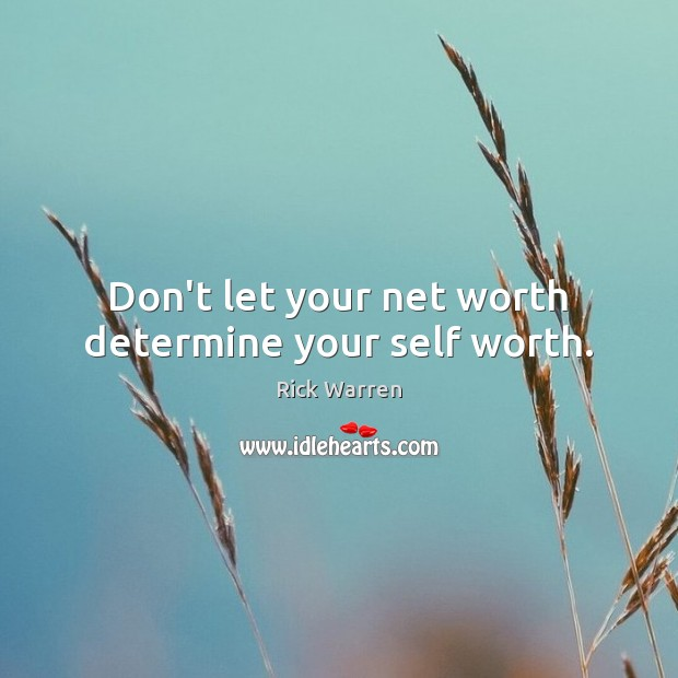Don't let your net worth determine your self worth. Rick Warren Picture Quote