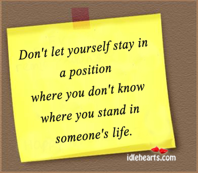 Don't Let Yourself In A Position Where You….
