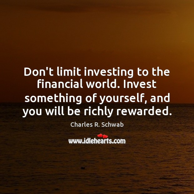Image, Don't limit investing to the financial world. Invest something of yourself, and