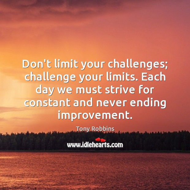 Image, Don't limit your challenges; challenge your limits. Each day we must strive
