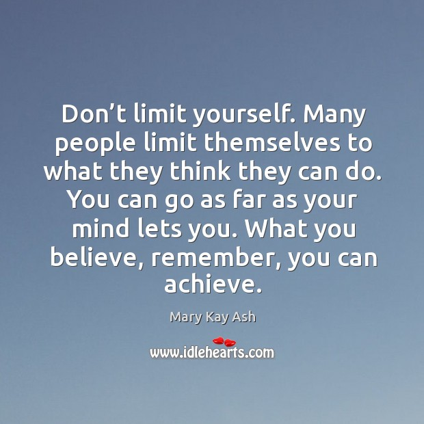 Image, Don't limit yourself. Many people limit themselves to what they think they can do.
