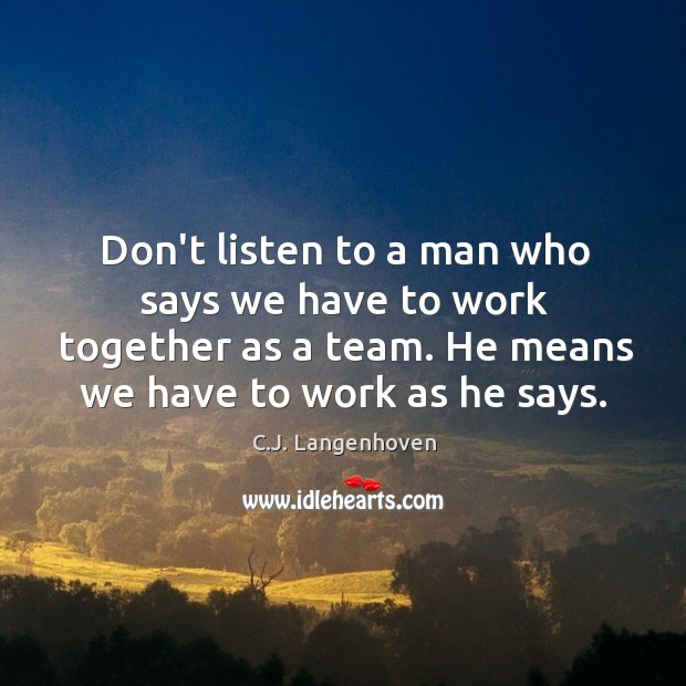 Don't listen to a man who says we have to work together Image