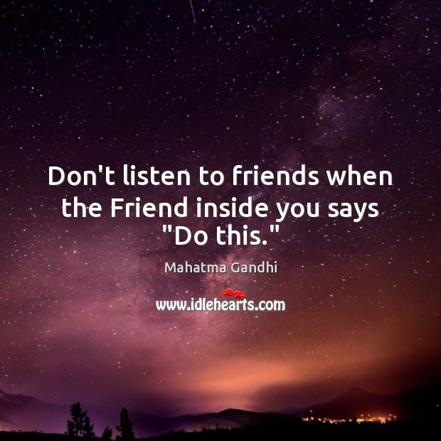 """Don't listen to friends when the Friend inside you says """"Do this."""" Image"""