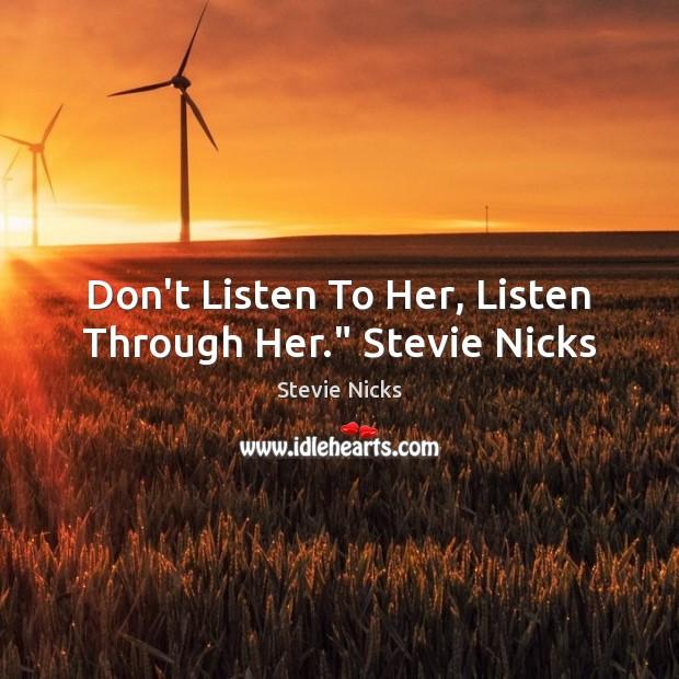 "Don't Listen To Her, Listen Through Her."" Stevie Nicks Stevie Nicks Picture Quote"