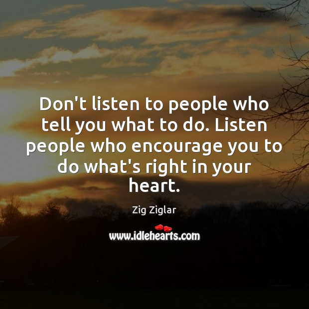 Don't listen to people who tell you what to do. Listen people Image