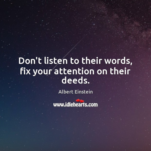 Don't listen to their words, fix your attention on their deeds. Image