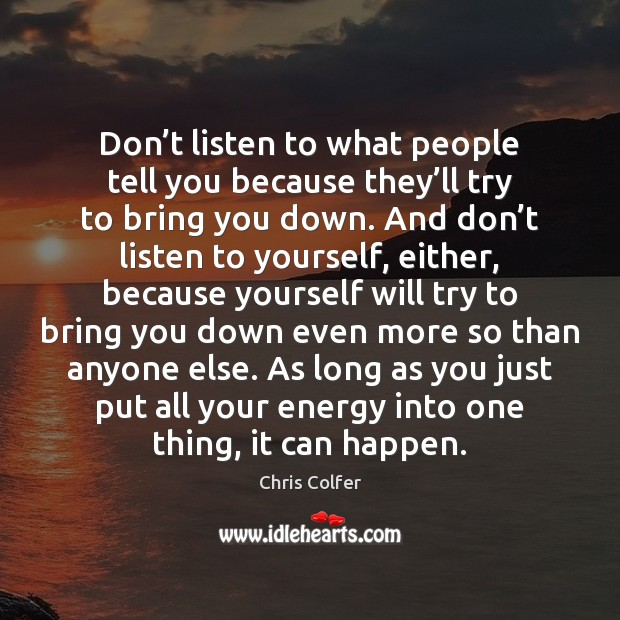 Don't listen to what people tell you because they'll try Chris Colfer Picture Quote