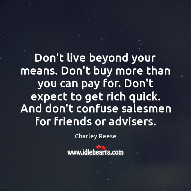 Don't live beyond your means. Don't buy more than you can pay Charley Reese Picture Quote