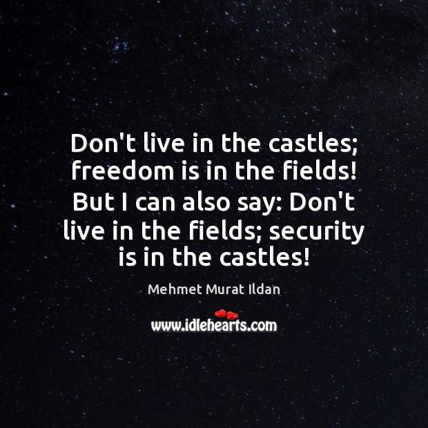 Image, Don't live in the castles; freedom is in the fields! But I
