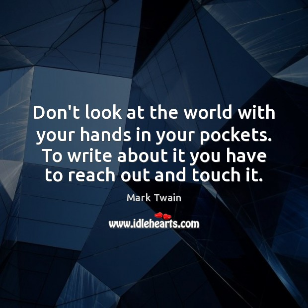 Don't look at the world with your hands in your pockets. To Image
