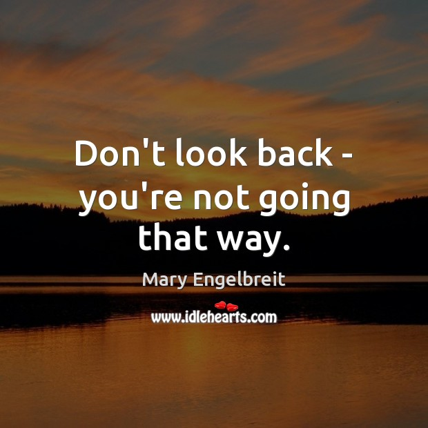 Image, Don't look back – you're not going that way.