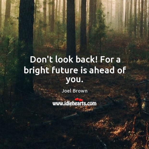 Don't look back! For a bright future is ahead of you. Image