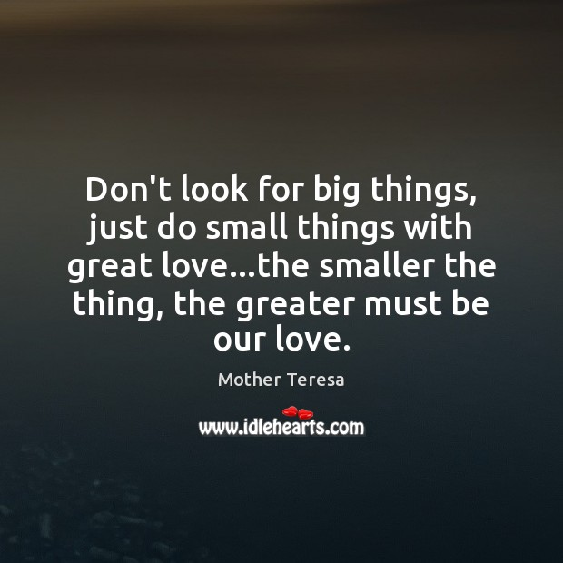 Image, Don't look for big things, just do small things with great love…