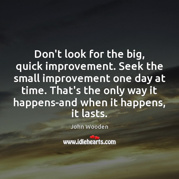 Image, Don't look for the big, quick improvement. Seek the small improvement one