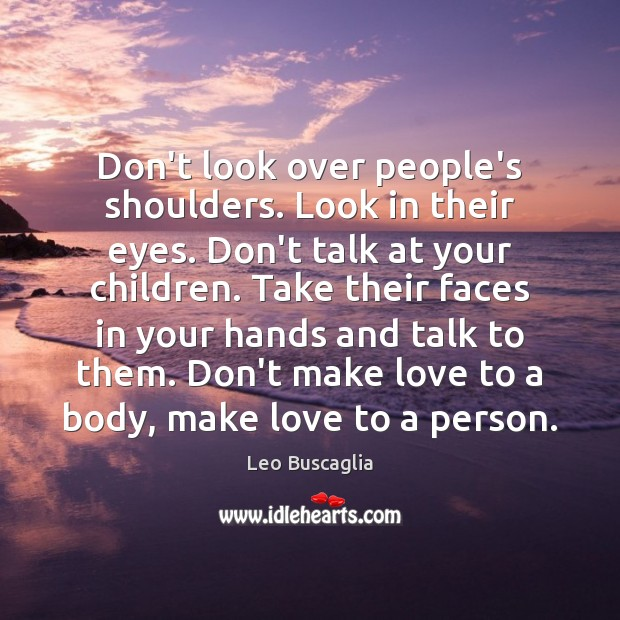 Image, Don't look over people's shoulders. Look in their eyes. Don't talk at